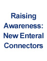 Raising Awareness: New Enteral Connectors Webinar Recording Now Available